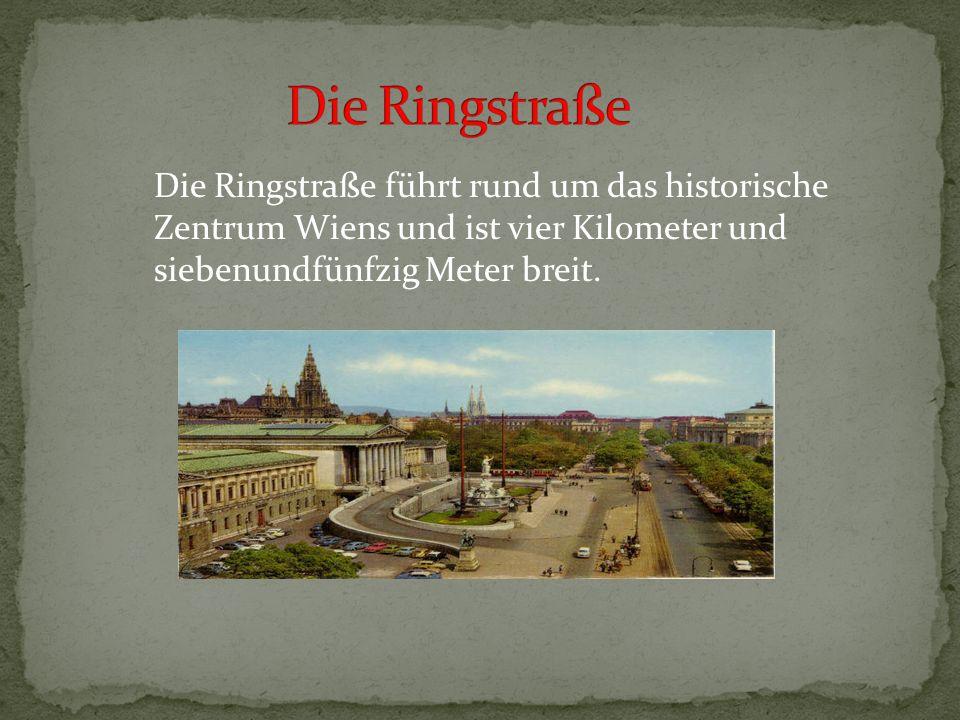 Die Ringstraße Die Ringstraße führt rund um das historische Zentrum Wiens und ist vier Kilometer und siebenundfünfzig Meter breit.