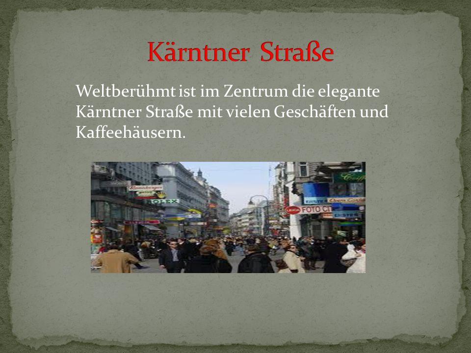 Kärntner Straße Weltberühmt ist im Zentrum die elegante Kärntner Straße mit vielen Geschäften und Kaffeehäusern.