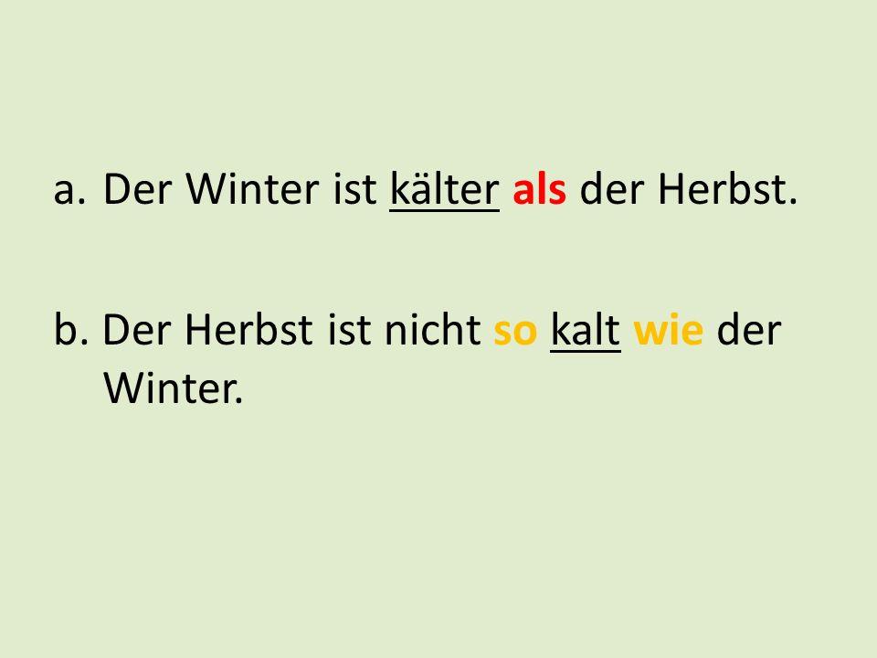 Der Winter ist kälter als der Herbst.