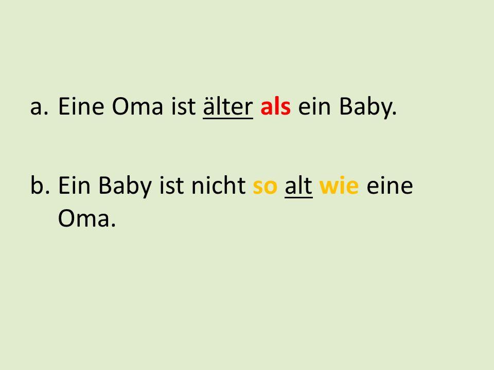 Eine Oma ist älter als ein Baby.