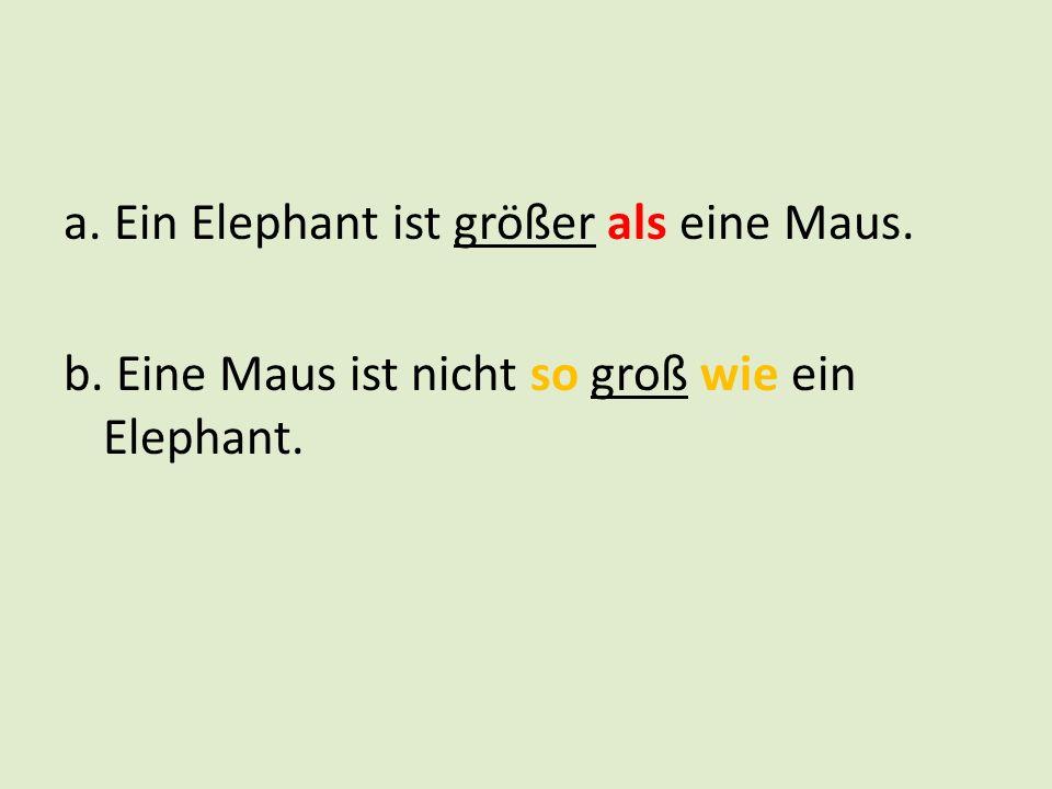 a. Ein Elephant ist größer als eine Maus.