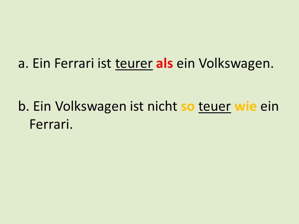 a. Ein Ferrari ist teurer als ein Volkswagen.