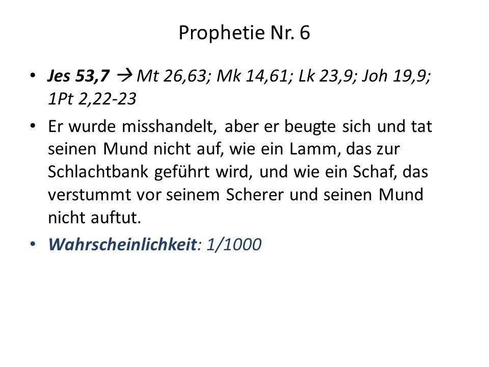 Prophetie Nr. 6 Jes 53,7  Mt 26,63; Mk 14,61; Lk 23,9; Joh 19,9; 1Pt 2,22-23.