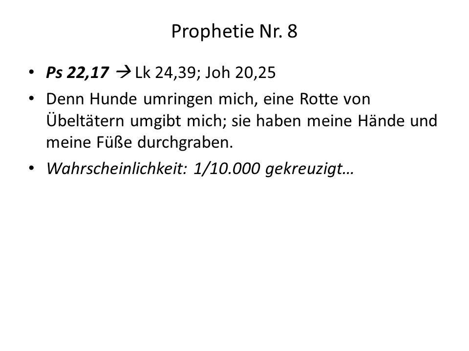 Prophetie Nr. 8 Ps 22,17  Lk 24,39; Joh 20,25