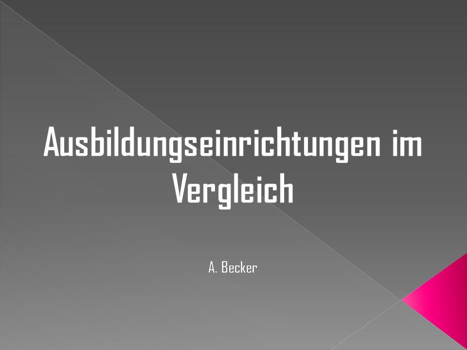Ausbildungseinrichtungen im Vergleich A. Becker