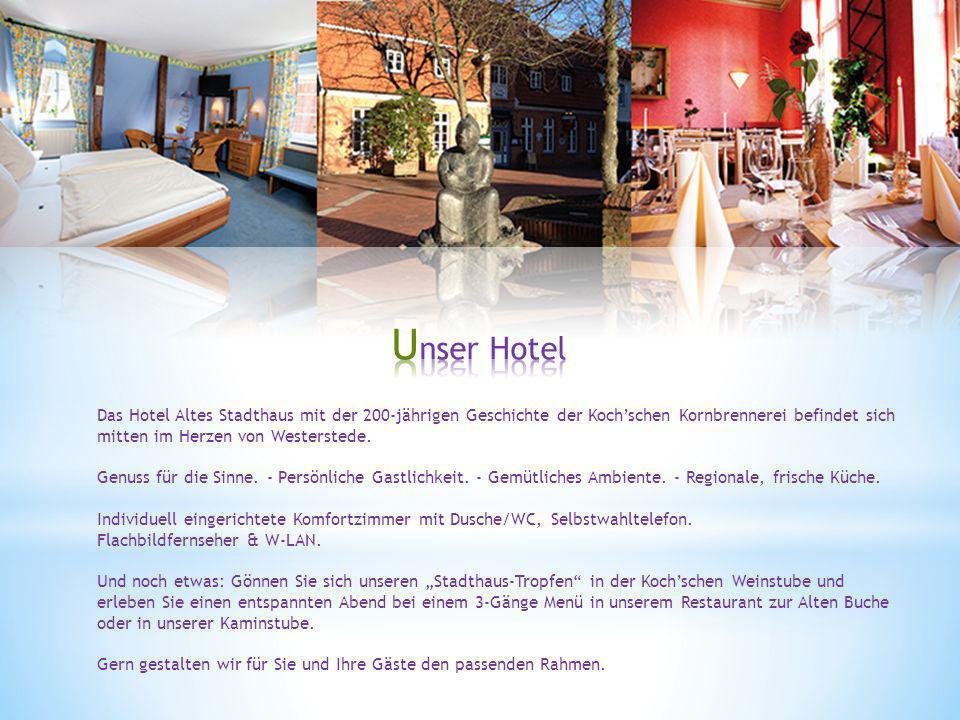 Unser Hotel Das Hotel Altes Stadthaus mit der 200-jährigen Geschichte der Koch'schen Kornbrennerei befindet sich mitten im Herzen von Westerstede.