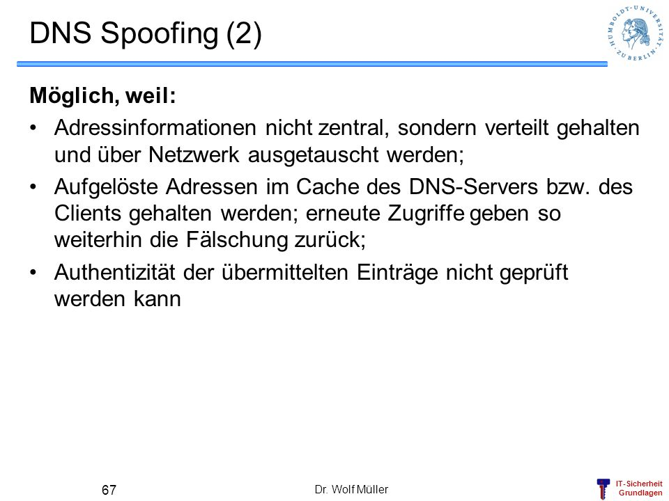 DNS Spoofing (2) Möglich, weil: