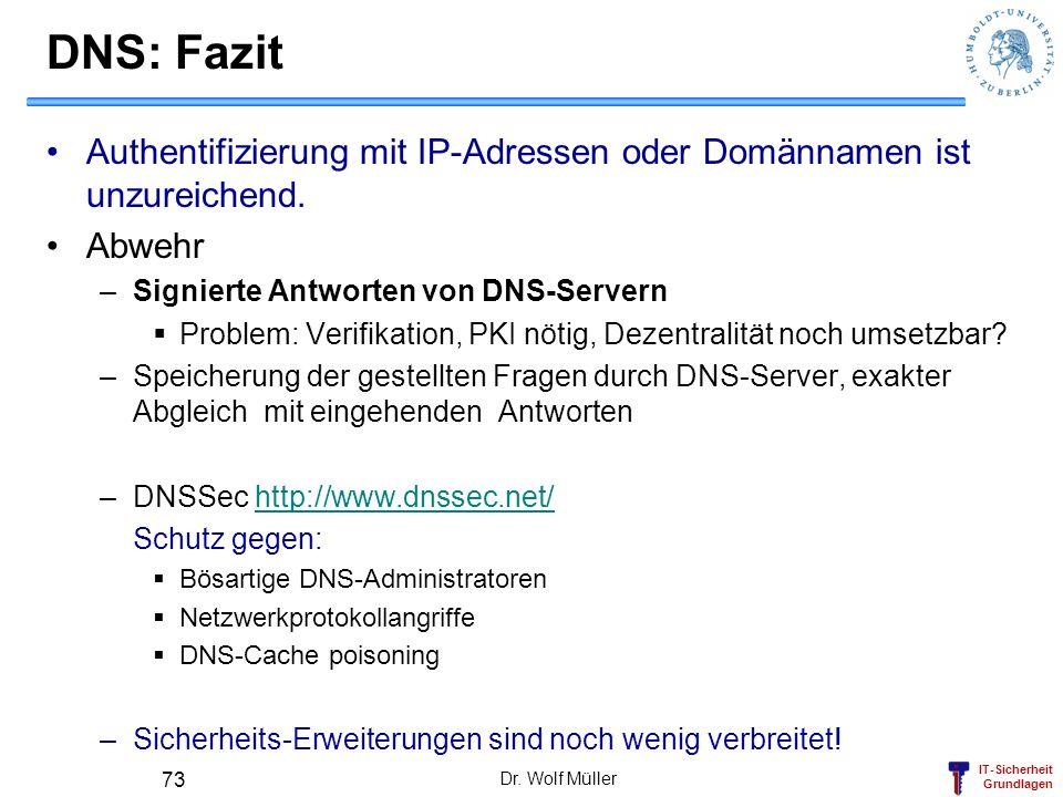 DNS: Fazit Authentifizierung mit IP-Adressen oder Domännamen ist unzureichend. Abwehr. Signierte Antworten von DNS-Servern.
