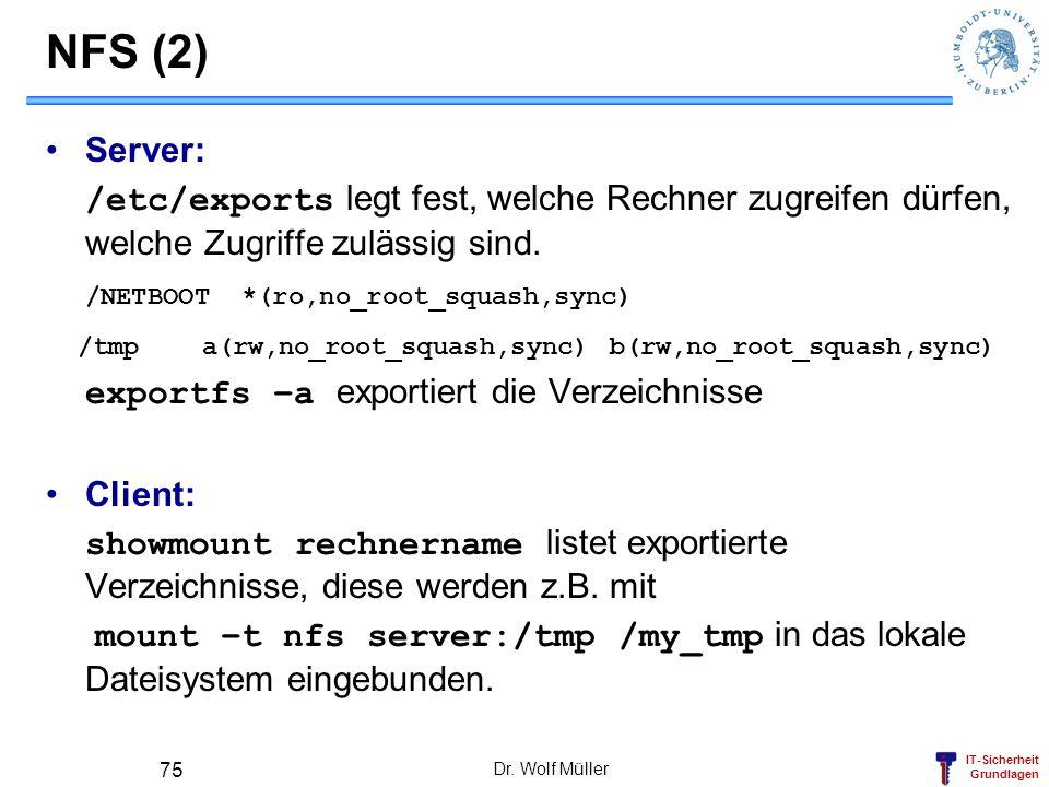 NFS (2) Server: /etc/exports legt fest, welche Rechner zugreifen dürfen, welche Zugriffe zulässig sind.