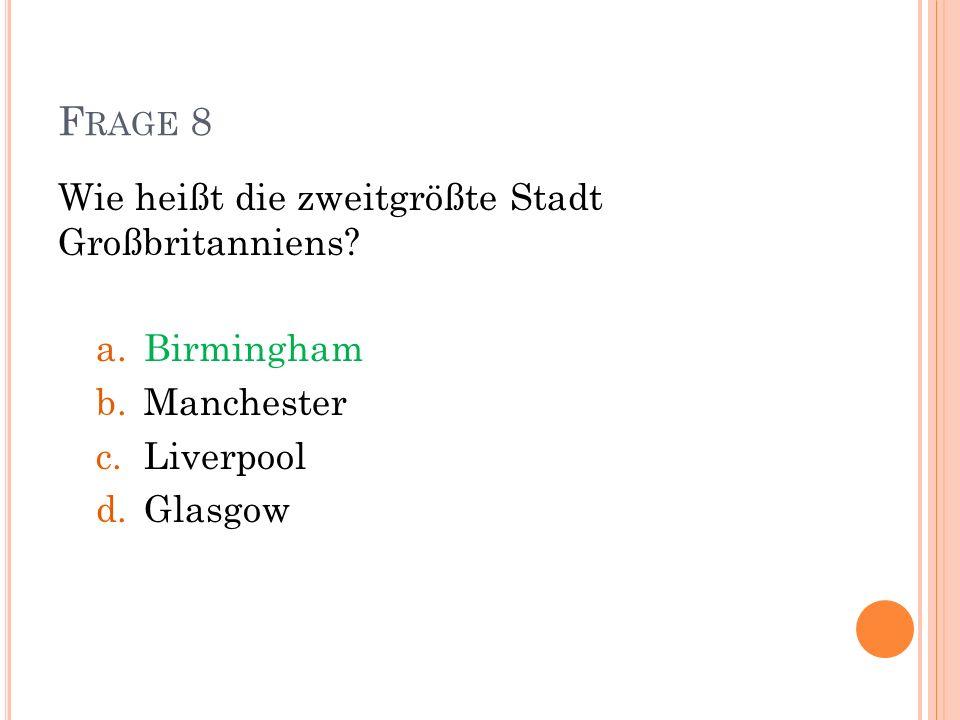 Frage 8 Wie heißt die zweitgrößte Stadt Großbritanniens Birmingham