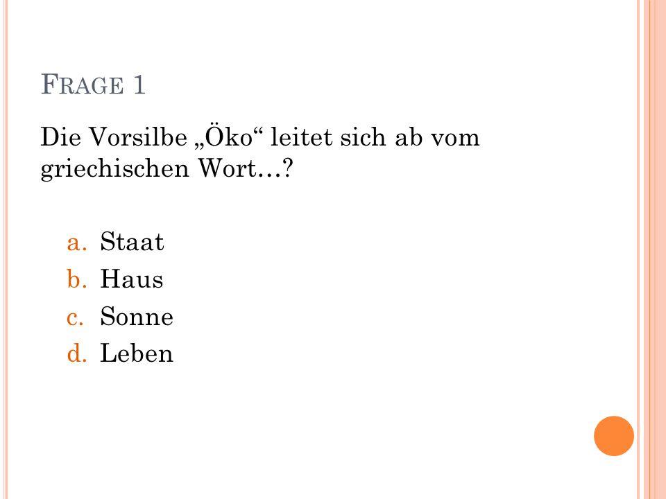 """Frage 1 Die Vorsilbe """"Öko leitet sich ab vom griechischen Wort…"""