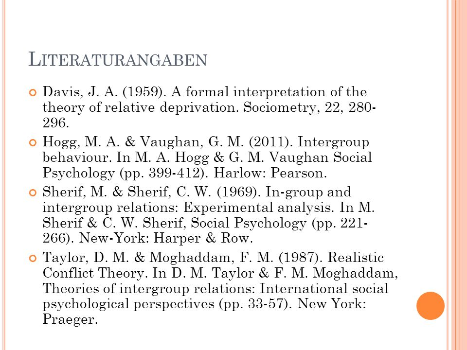 Literaturangaben Davis, J. A. (1959). A formal interpretation of the theory of relative deprivation. Sociometry, 22, 280- 296.