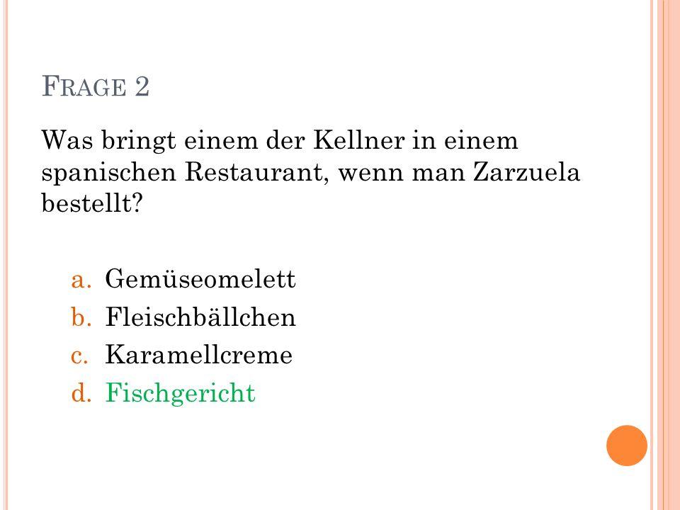 Frage 2 Was bringt einem der Kellner in einem spanischen Restaurant, wenn man Zarzuela bestellt Gemüseomelett.
