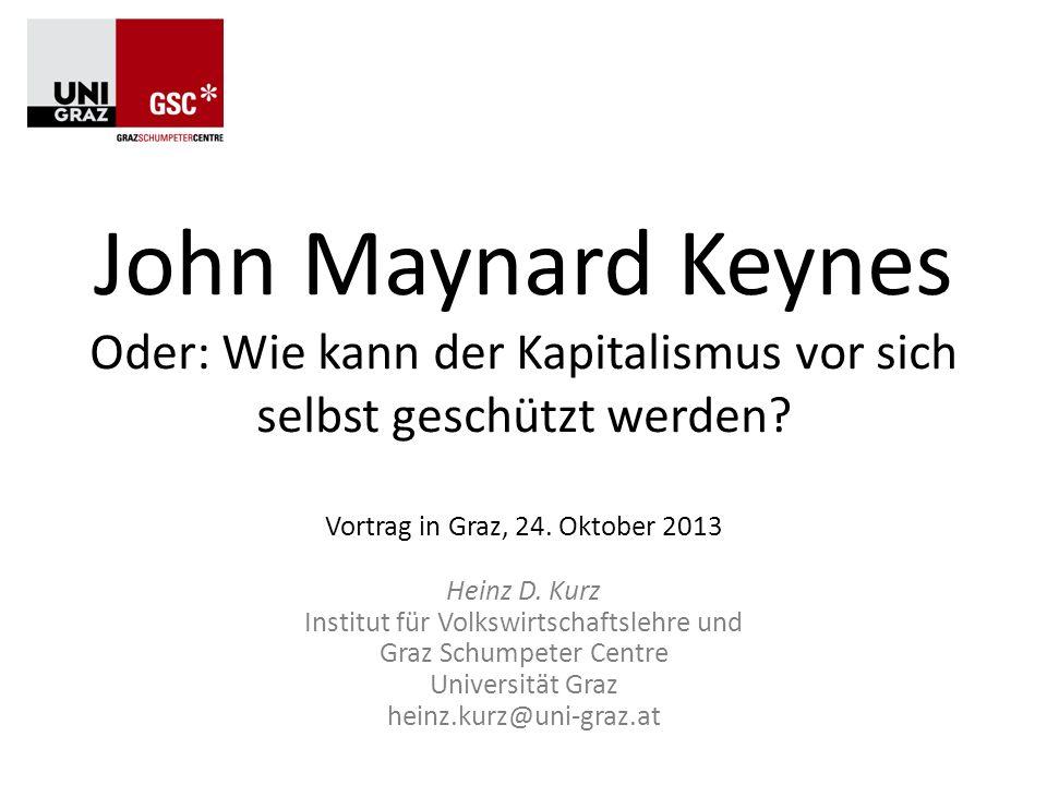John Maynard Keynes Oder: Wie kann der Kapitalismus vor sich selbst geschützt werden Vortrag in Graz, 24. Oktober 2013