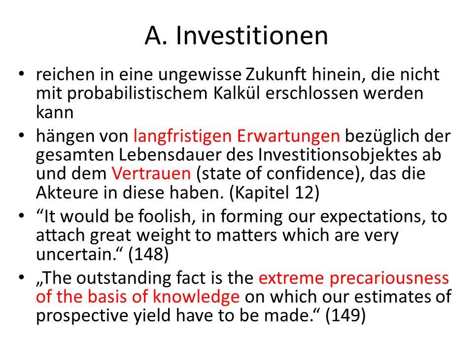 A. Investitionenreichen in eine ungewisse Zukunft hinein, die nicht mit probabilistischem Kalkül erschlossen werden kann.