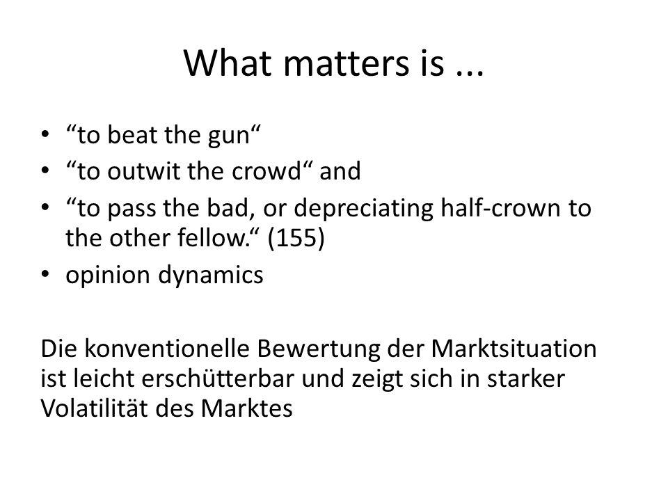 What matters is ... to beat the gun to outwit the crowd and