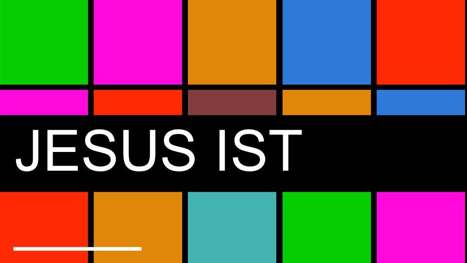 JESUS IST ____