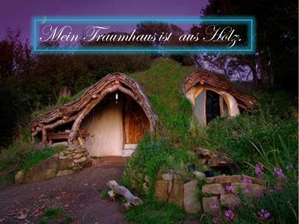 Mein Traumhaus ist aus Holz.