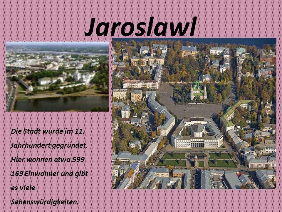 Jaroslawl Die Stadt wurde im 11. Jahrhundert gegründet.