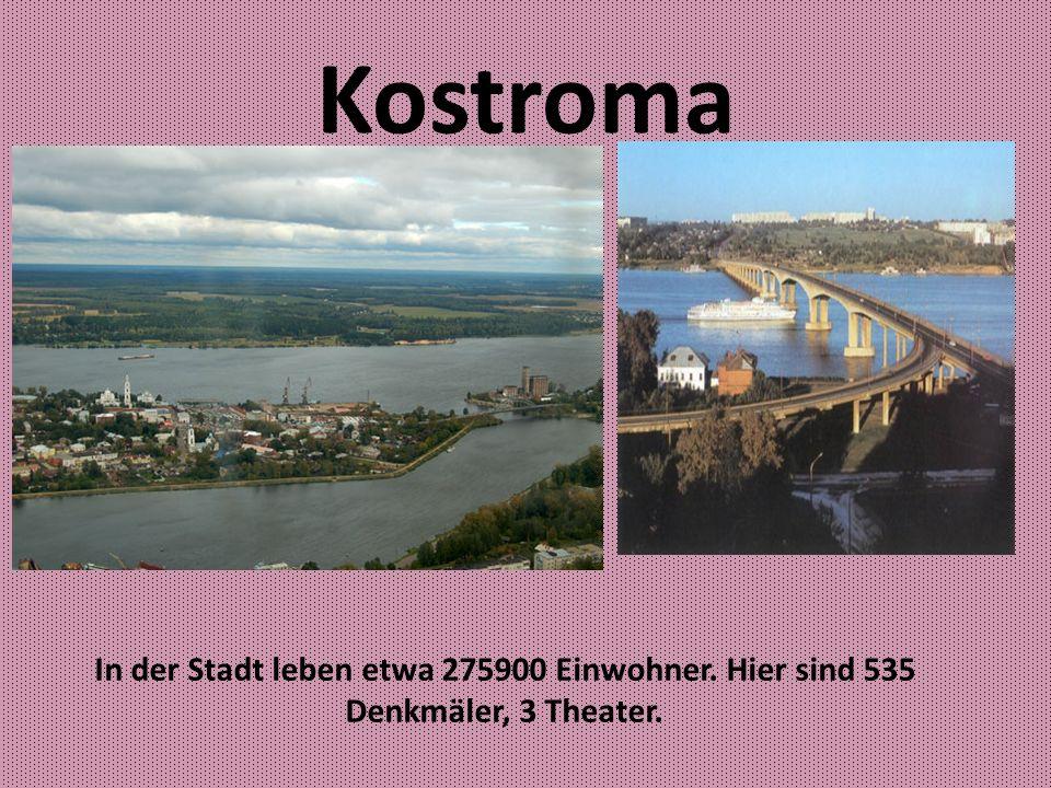 Kostroma In der Stadt leben etwa 275900 Einwohner. Hier sind 535 Denkmäler, 3 Theater.