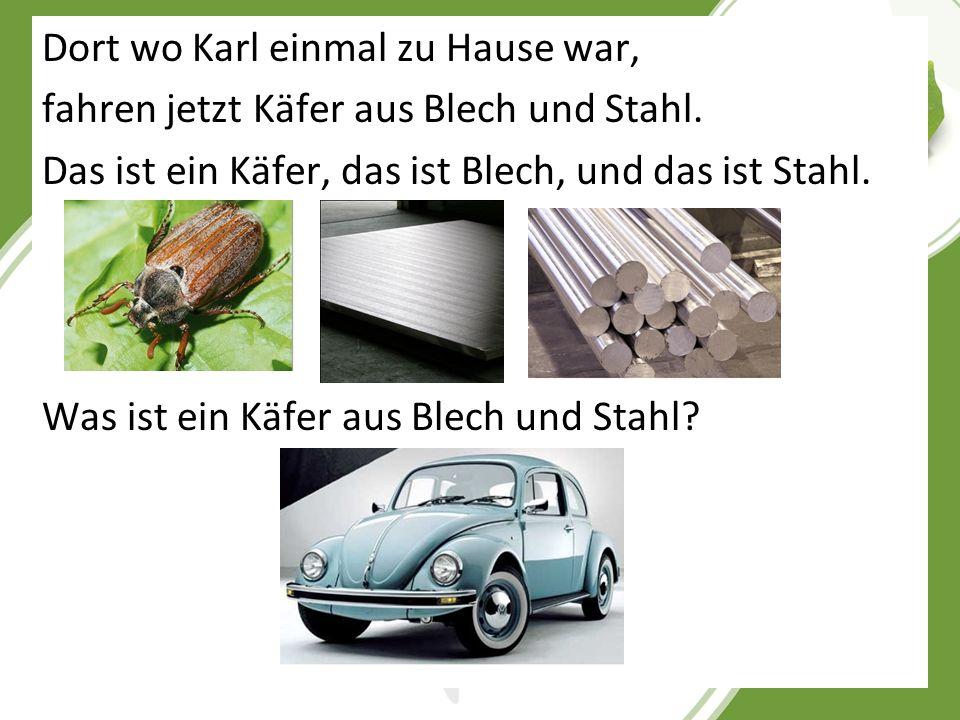 Dort wo Karl einmal zu Hause war, fahren jetzt Käfer aus Blech und Stahl.