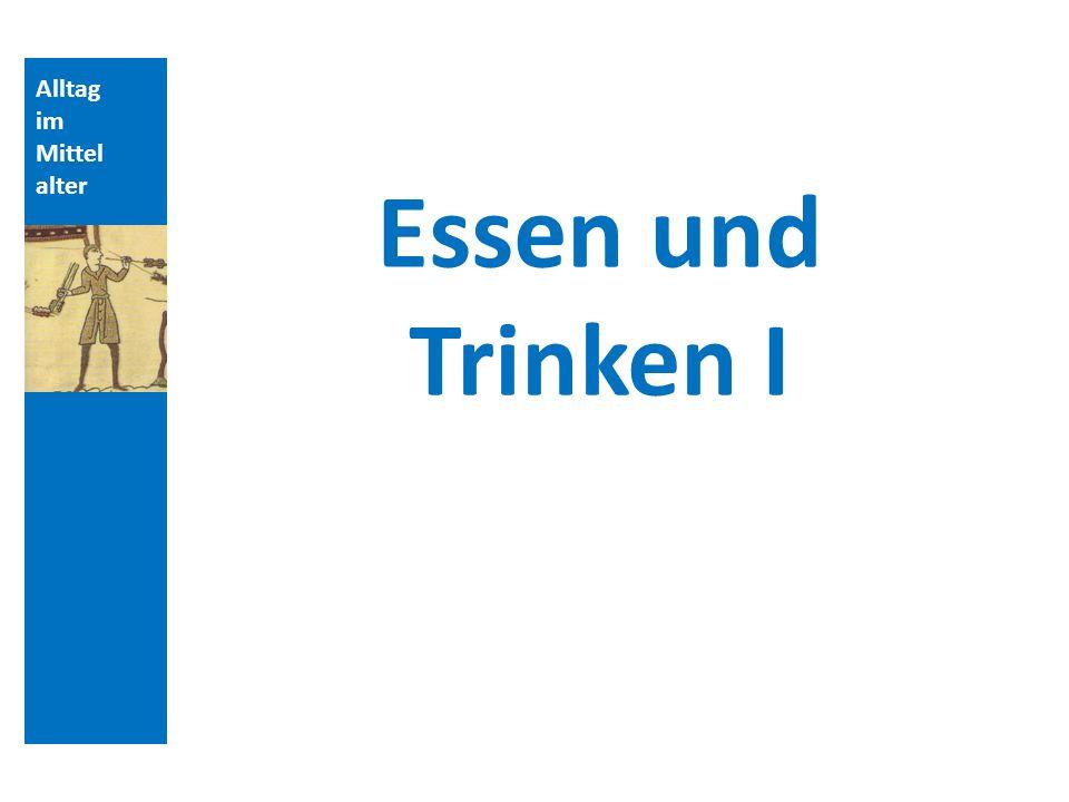 Quellen und Literatur Alltag im Mittelalter Essen und Trinken I