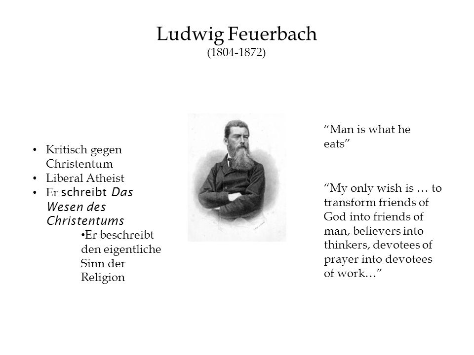 Ludwig Feuerbach ( ) Man is what he eats