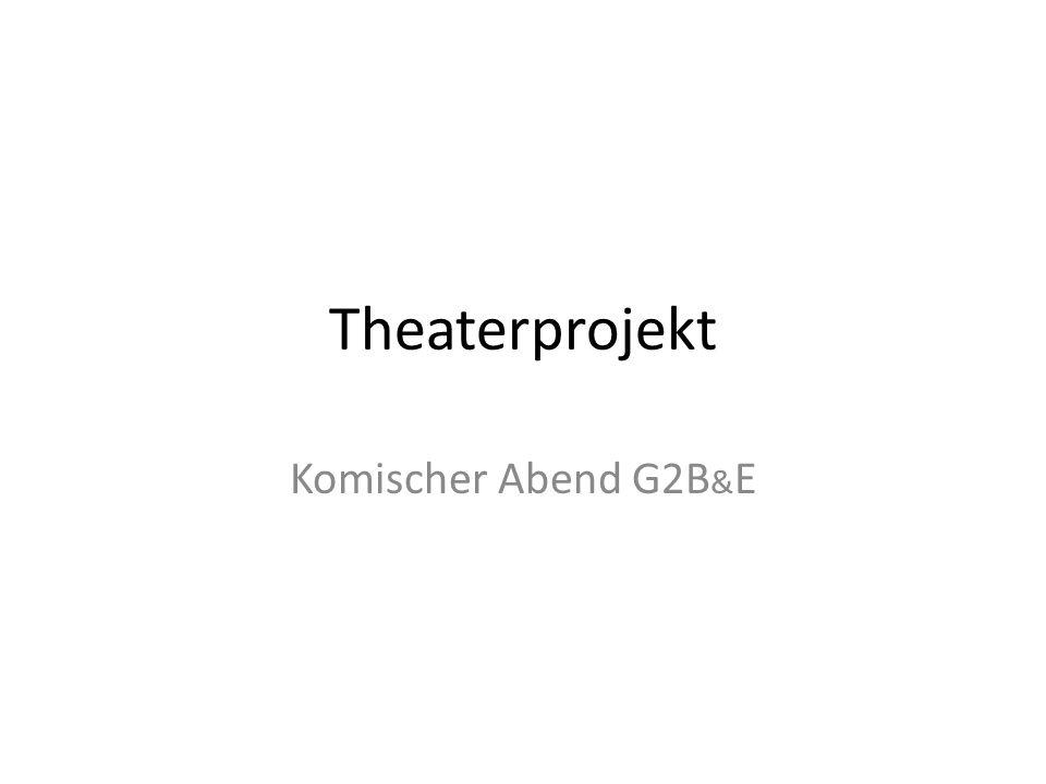Theaterprojekt Komischer Abend G2B&E