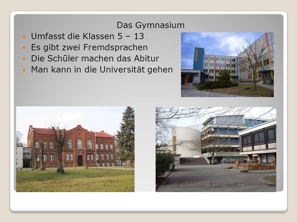 Das Gymnasium Umfasst die Klassen 5 – 13. Es gibt zwei Fremdsprachen. Die Schūler machen das Abitur.