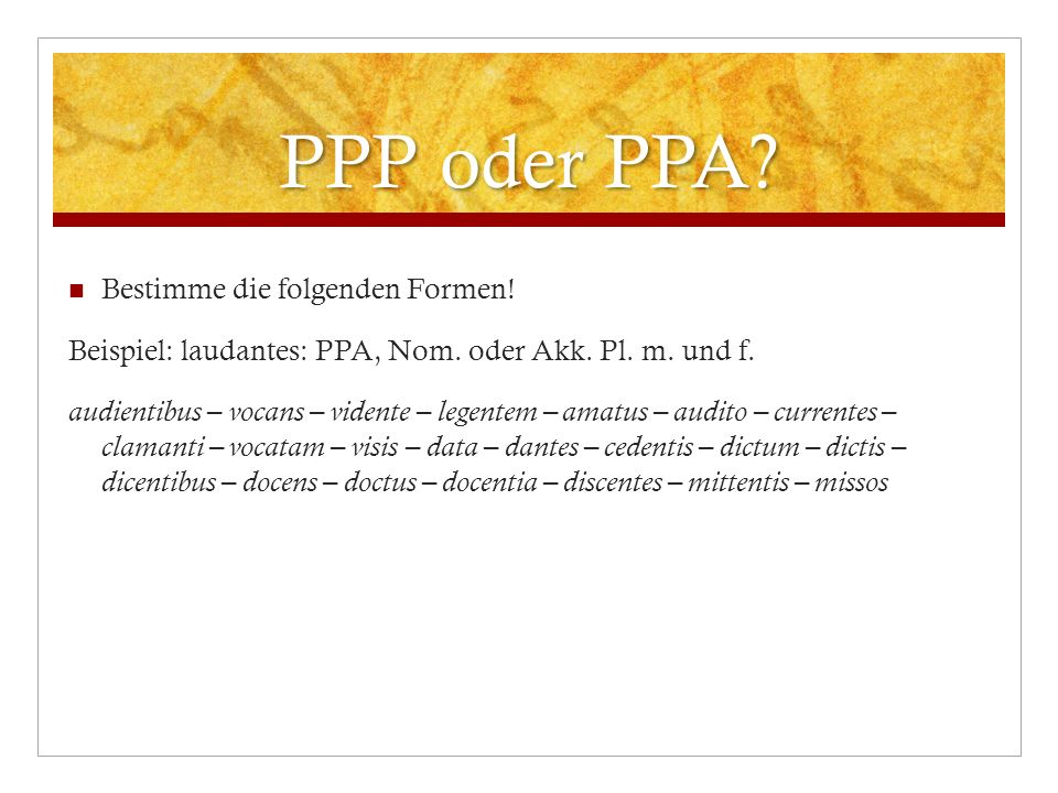 PPP oder PPA Bestimme die folgenden Formen!