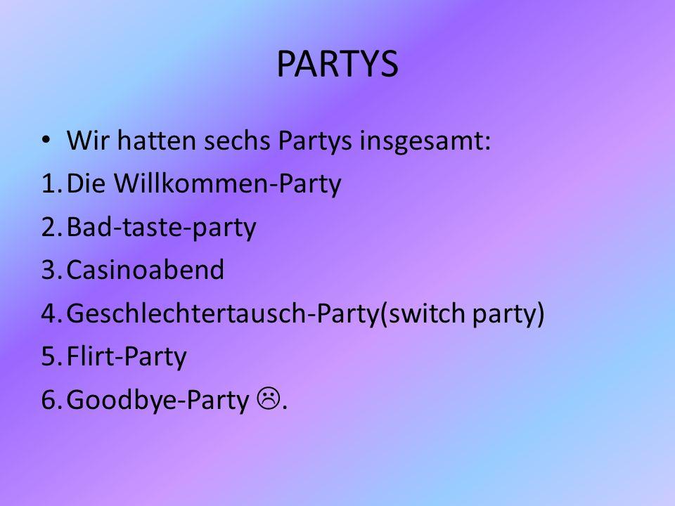 PARTYS Wir hatten sechs Partys insgesamt: Die Willkommen-Party