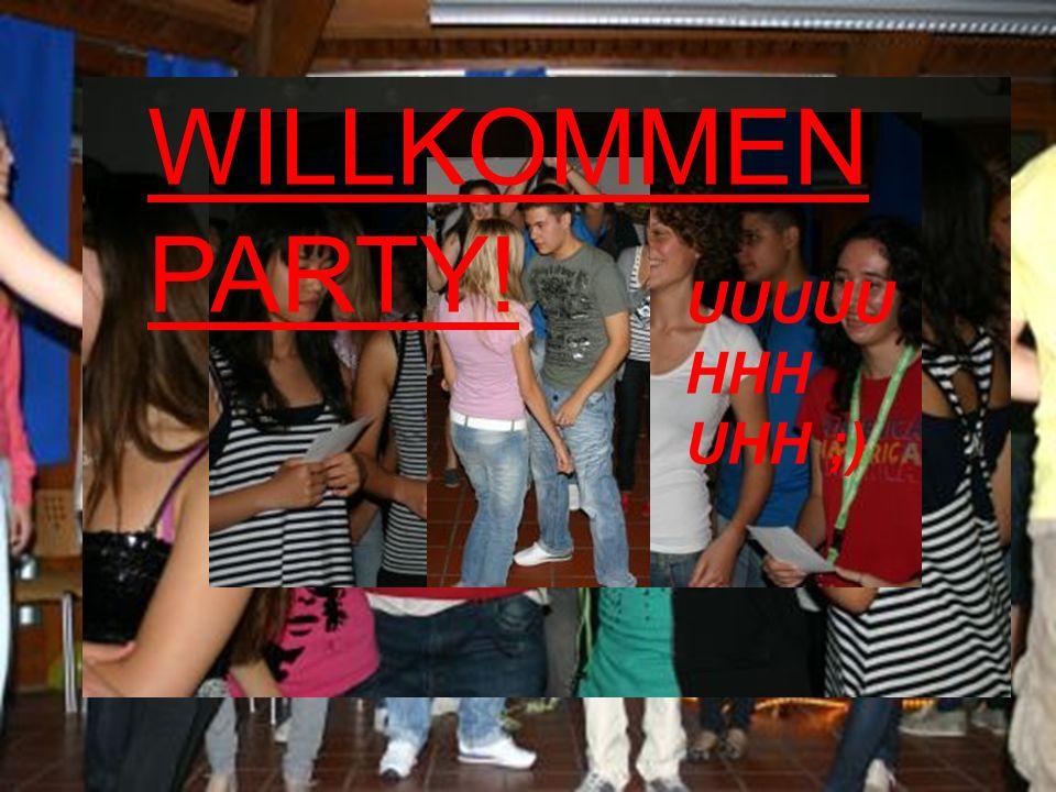 WILLKOMMEN PARTY! UUUUUHHH UHH ;)