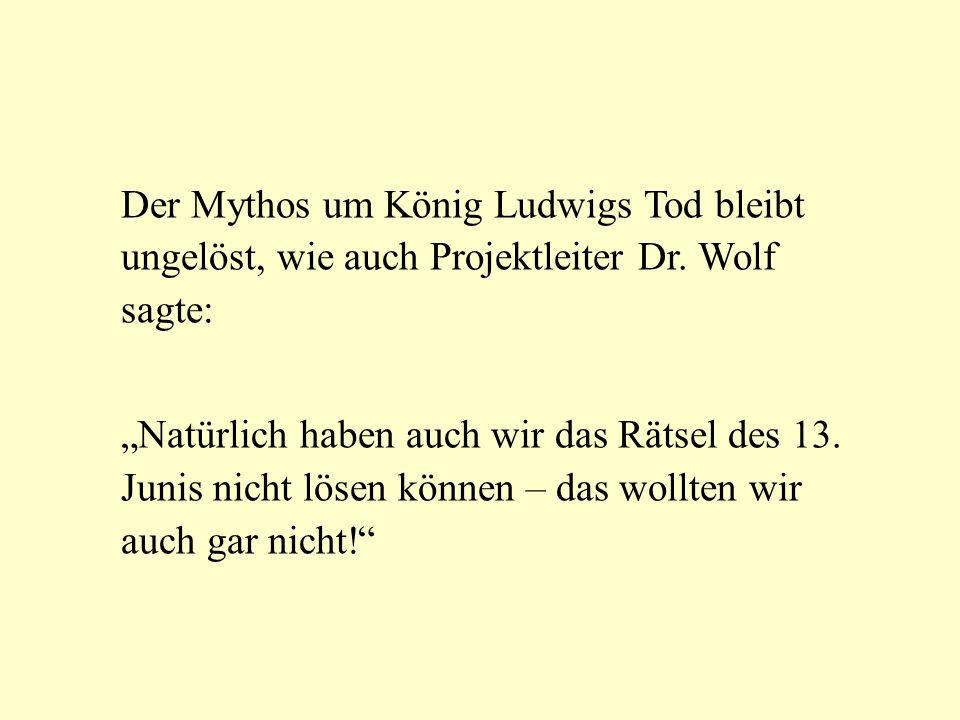 Der Mythos um König Ludwigs Tod bleibt ungelöst, wie auch Projektleiter Dr.