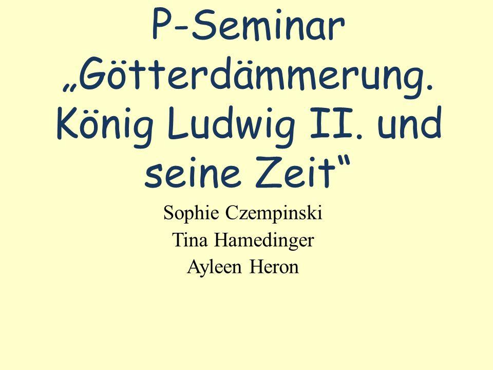 """P-Seminar """"Götterdämmerung. König Ludwig II. und seine Zeit"""