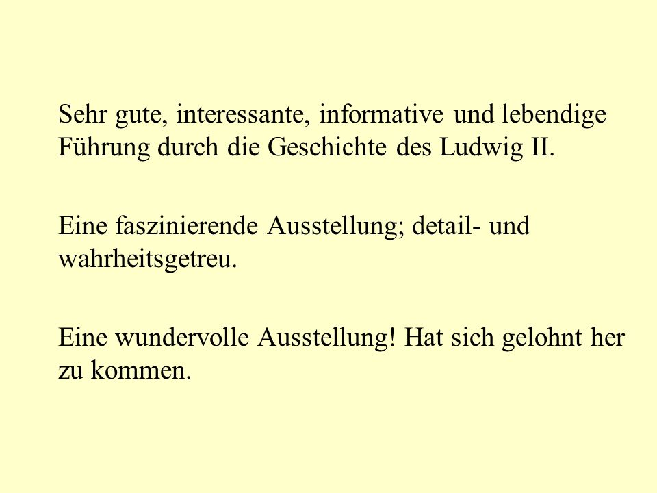 Sehr gute, interessante, informative und lebendige Führung durch die Geschichte des Ludwig II.