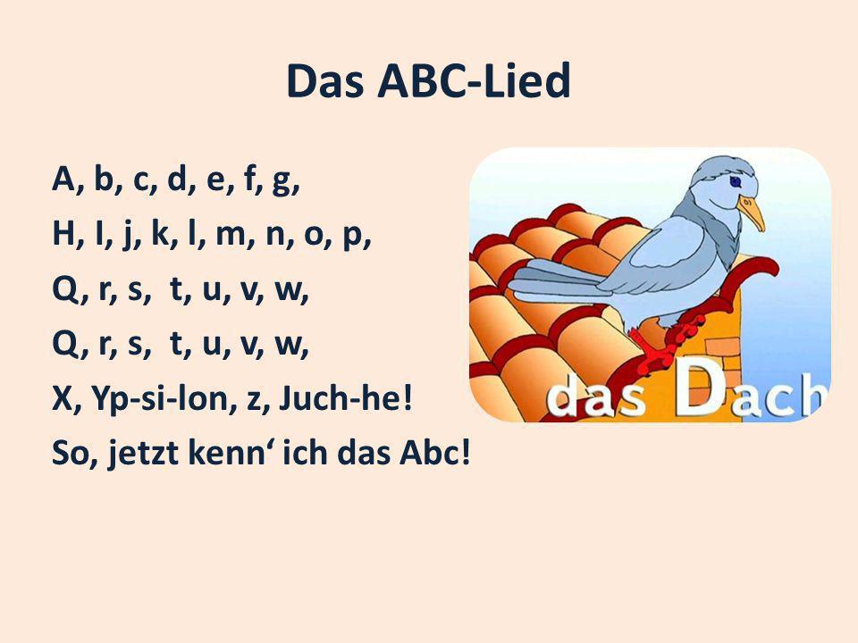 Das ABC-Lied A, b, c, d, e, f, g, H, I, j, k, l, m, n, o, p, Q, r, s, t, u, v, w, X, Yp-si-lon, z, Juch-he.