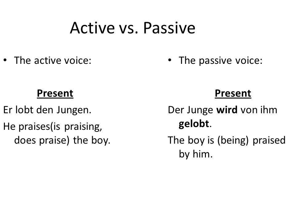 Active vs. Passive The active voice: Present Er lobt den Jungen.