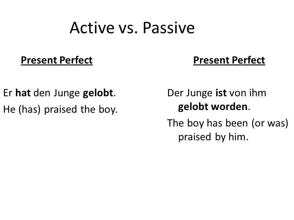 Active vs. Passive Present Perfect Er hat den Junge gelobt.