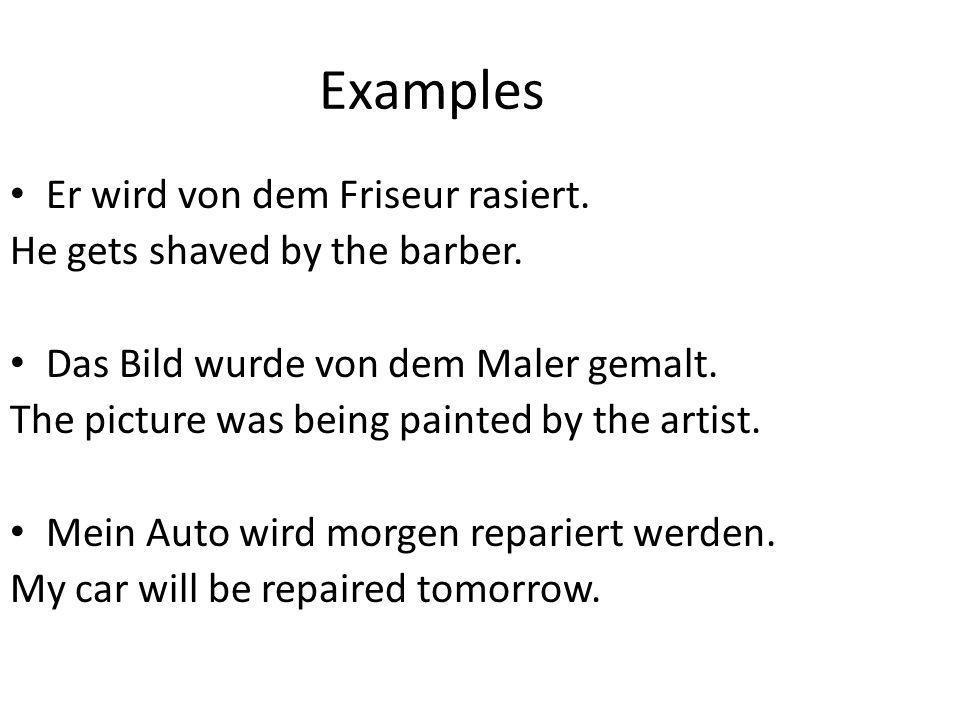 Examples Er wird von dem Friseur rasiert.
