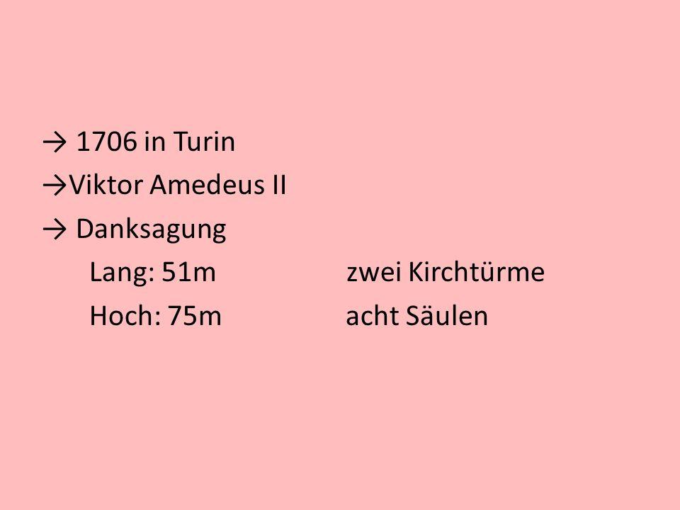 1706 in Turin Viktor Amedeus II. Danksagung. Lang: 51m zwei Kirchtürme.