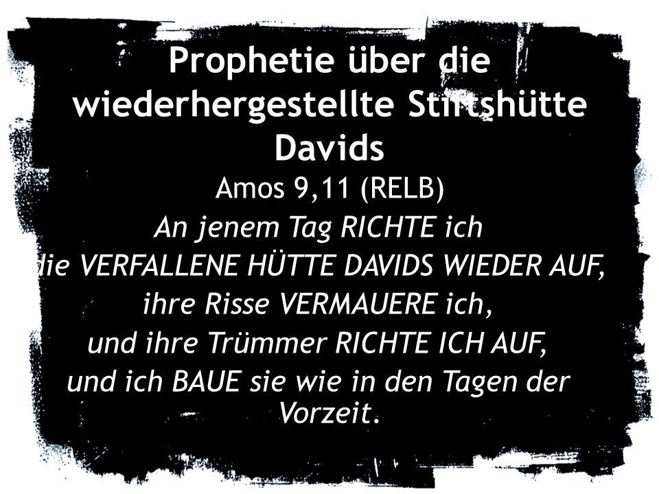 Prophetie über die wiederhergestellte Stiftshütte Davids
