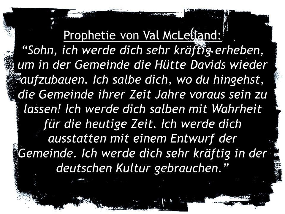 Prophetie von Val McLelland: Sohn, ich werde dich sehr kräftig erheben, um in der Gemeinde die Hütte Davids wieder aufzubauen.