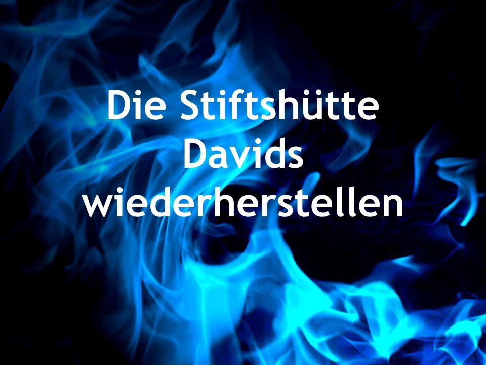 Die Stiftshütte Davids wiederherstellen