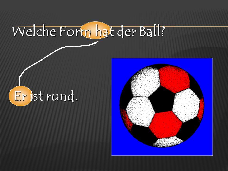Welche Form hat der Ball