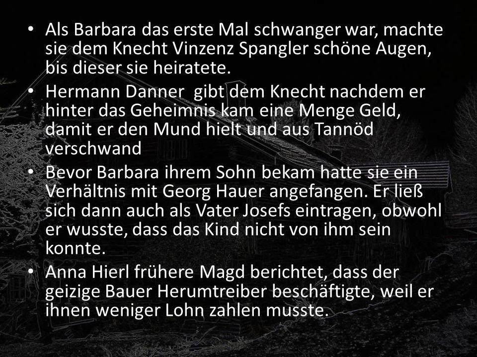 Als Barbara das erste Mal schwanger war, machte sie dem Knecht Vinzenz Spangler schöne Augen, bis dieser sie heiratete.