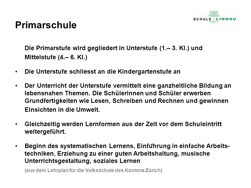 Primarschule Die Primarstufe wird gegliedert in Unterstufe (1.– 3. Kl.) und. Mittelstufe (4.– 6. Kl.)