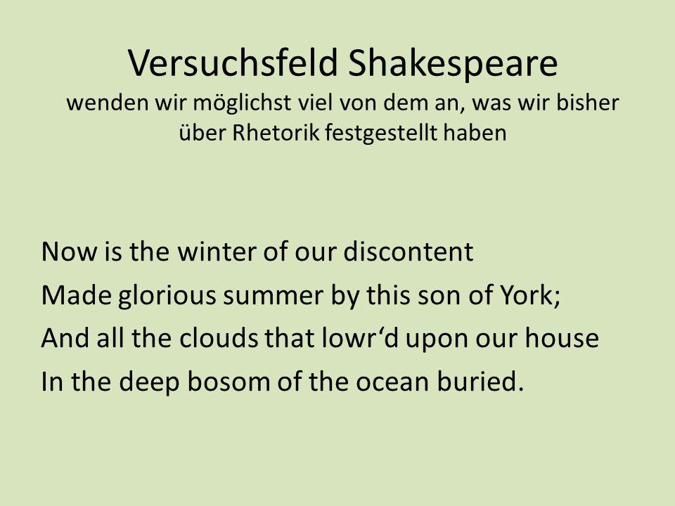 Versuchsfeld Shakespeare wenden wir möglichst viel von dem an, was wir bisher über Rhetorik festgestellt haben