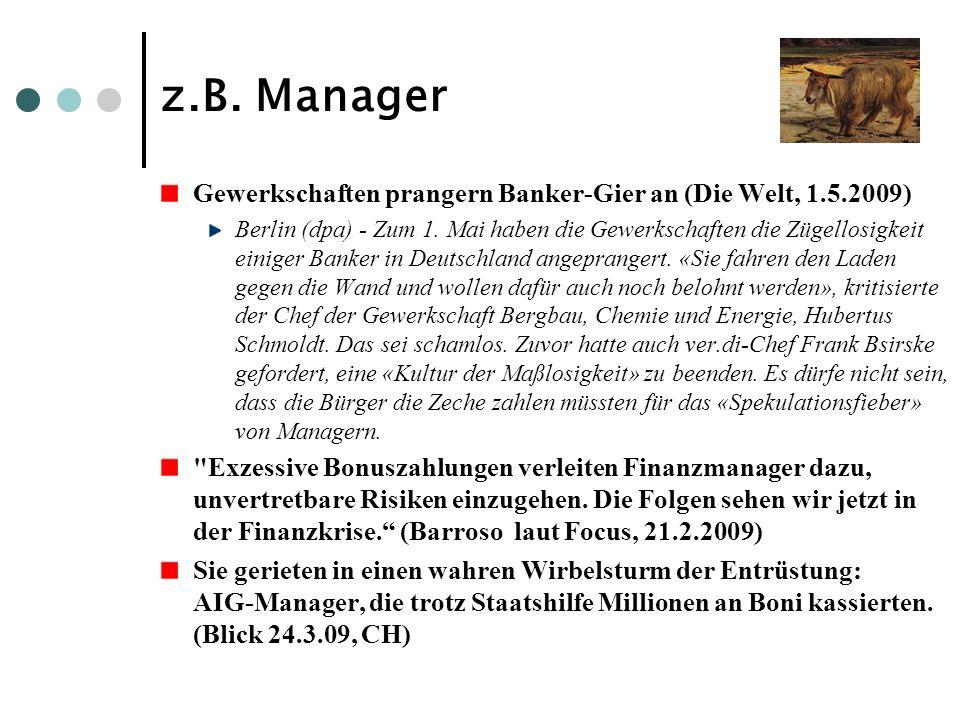 z.B. Manager Gewerkschaften prangern Banker-Gier an (Die Welt, 1.5.2009)