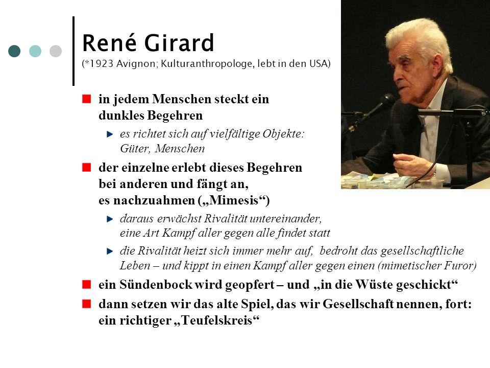 René Girard (*1923 Avignon; Kulturanthropologe, lebt in den USA)