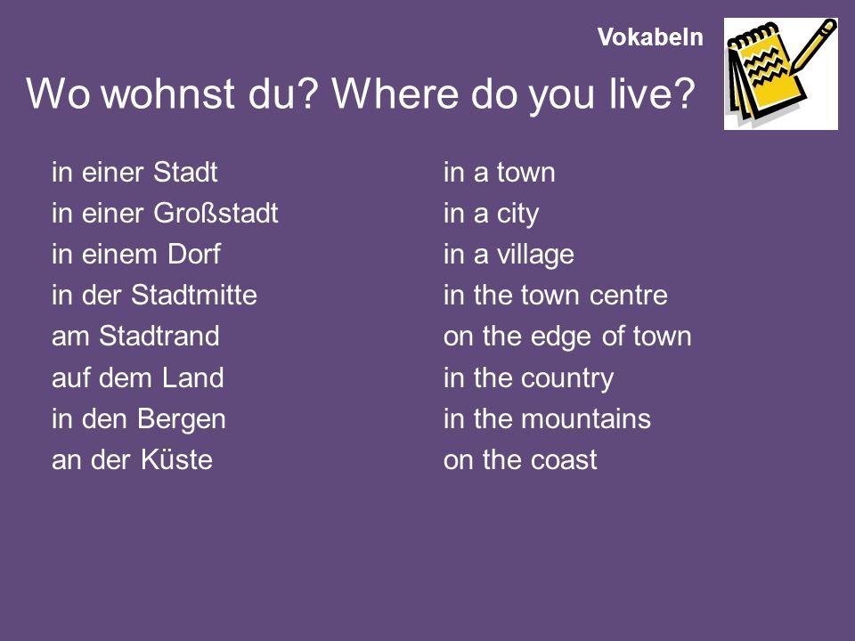 Wo wohnst du Where do you live